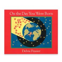 """""""On the Day You Were Born"""" Board Book by Debra Frasier"""