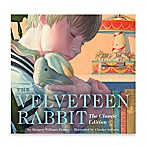 The Velveteen Rabbit, The Classic Edition  Board Book by Margery Williams Bianco