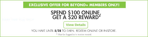 Spend $100 online get a $20. Beyond + members only. offer valid thru 5/27.