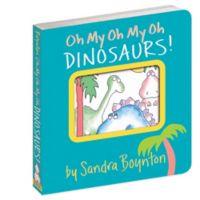 """Oh My Oh My Oh Dinosaurs!"" by Sandra Boynton"