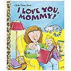 I Love You, Mommy  Little Golden Book®
