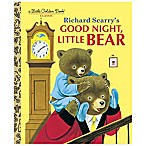 Richard Scarry's  Good Night, Little Bear  Little Golden Book®
