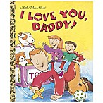 I Love You, Daddy  Little Golden Book®