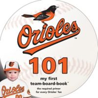 MLB Baltimore Orioles 101: My First Team-Board-Book™