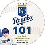 MLB Kansas City Royals 101: My First Team-Board-Book™