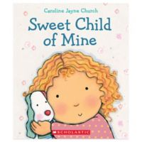"Scholastic ""Sweet Child of Mine"" by Caroline Jayne Church"