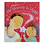 My Mommy is Magic  Written by Dawn Richards and Illustrated by Jane Massey