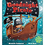 """Goodnight Pirate"" Written by Michelle Robinson and Illustrated by Nick East"