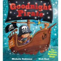 """""""Goodnight Pirate"""" Written by Michelle Robinson and Illustrated by Nick East"""