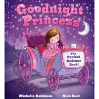 """Goodnight Princess"" Written by Michelle Robinson and Illustrated by Nick East"
