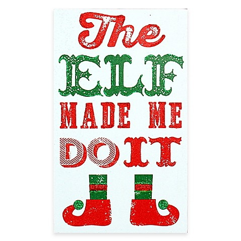 The Elf Made Me Do It Christmas Wood Plaque Wall Art
