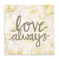 "Floral ""Love Always"" 24-Inch x 24-Inch Canvas Wall Art"