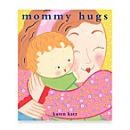 Mommy Hugs Hard Cover Book by Karen Katz