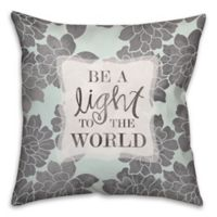 """Be A Light To The World"" 18-Inch Square Throw Pillow"