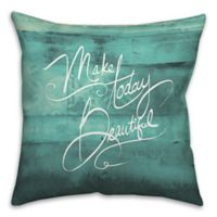 """""""Make Today Beautiful"""" 18-Inch Square Throw Pillow in Teal"""