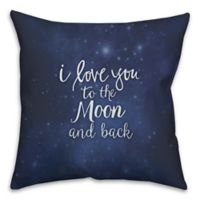 """""""I Love You To The Moon And Back"""" 18-Inch Square Throw Pillow in Navy"""