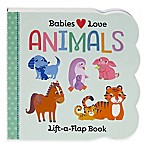 Babies Love: Animals Lift-A-Flap  Board Book by Scarlett Wing