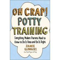 """""""Oh Crap! Potty Training"""" by Jamie Glowacki"""