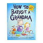 """How to Babysit a Grandma"" Book by Jean Reagan"