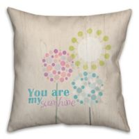 """""""You Are My Sunshine"""" Flowers 16-Inch Square Throw Pillow in Pink"""