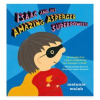 """""""Isaac and His Amazing Asperger Superpowers!"""" by Melanie Walsh"""
