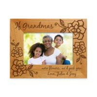 """If Grandmas Were Flowers We'd Pick You"" 4-Inch x 6-Inch Picture Frame"