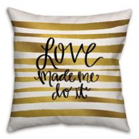 """Love Made Me Do It"" 18-Inch Square Throw Pillow in Gold/White"