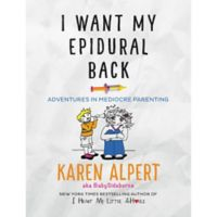 I Want My Epidural Back by Karen Alpert