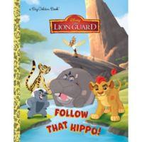 """""""The Lion Guard: Follow That Hippo"""" Little Golden Book by Andrea Posner-Sanchez"""