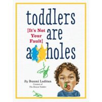 """""""Toddlers Are A**holes: It's Not Your Fault"""" by Bunmi Laditan"""