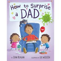 """How To Surprise a Dad"" by Jean Reagan"