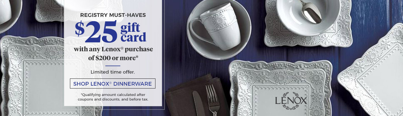 Registry Must-Haves. Get a $25 gift card with any Lenox purchase of $200 or more