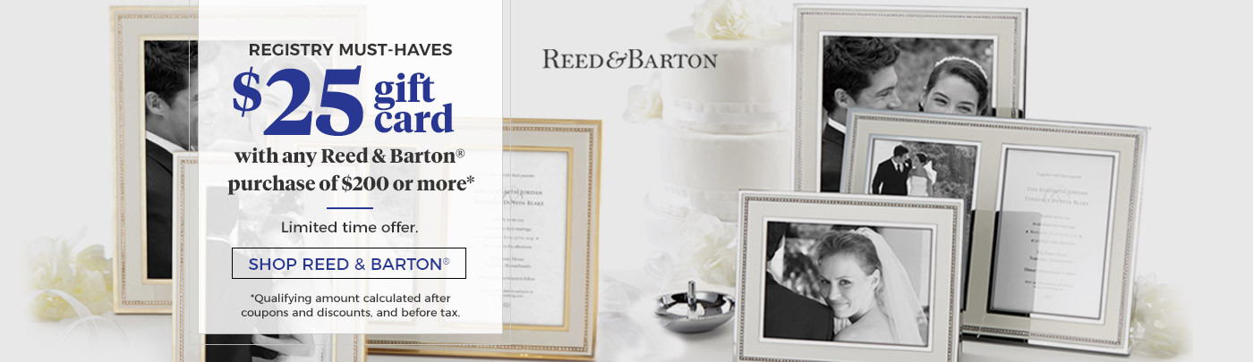 Registry Must-Haves. Get a $25 gift card with any Reed & Barton purchase of $200 or more
