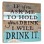 Sweet Bird & Co.  If You Ask Me To Hold Your Drink I Will Drink It  Reclaimed Wood Wall Art
