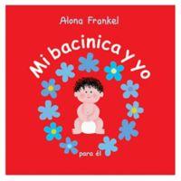 """Mi Bacinica Y Yo"" by Alona Frankel (Spanish version of ""Once Upon A Potty)"