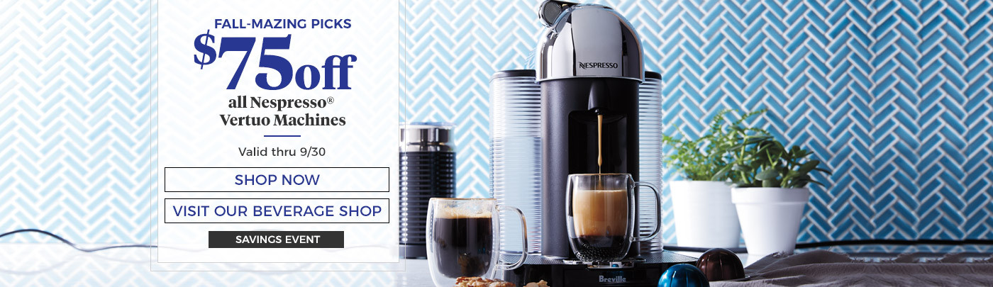$75 off all Nespresso Vertuo Machines