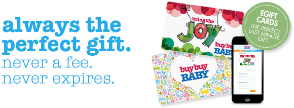 buybuy BABY Gift Cards - Always the perfect gift. Never a fee, never expires