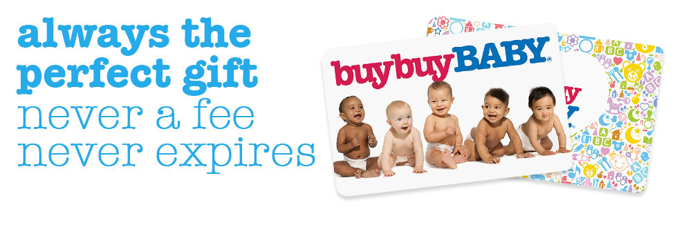 Buy Buy Baby - Always the perfect gift. Never a fee, never expires