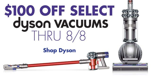 $100 off Select Dyson Vacuums Thru 8/8 Shop Now