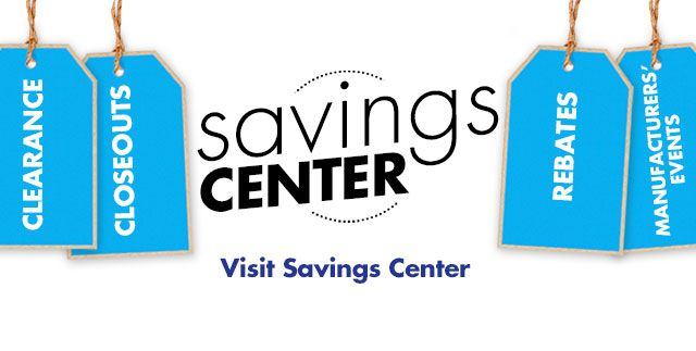 Visit the Savings Center for Clearance, Closeouts, Rebate & More