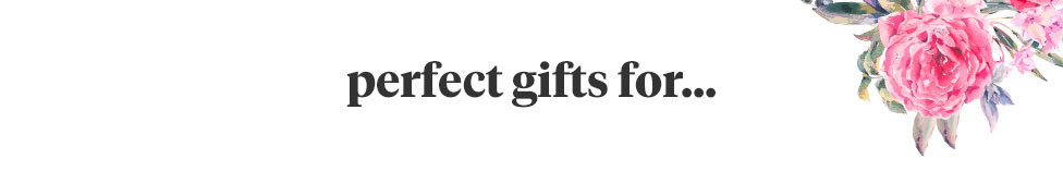 Perfect gifts for...