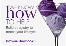 We know how to help. Build a registry to match your lifestyle. Browse Howbook.