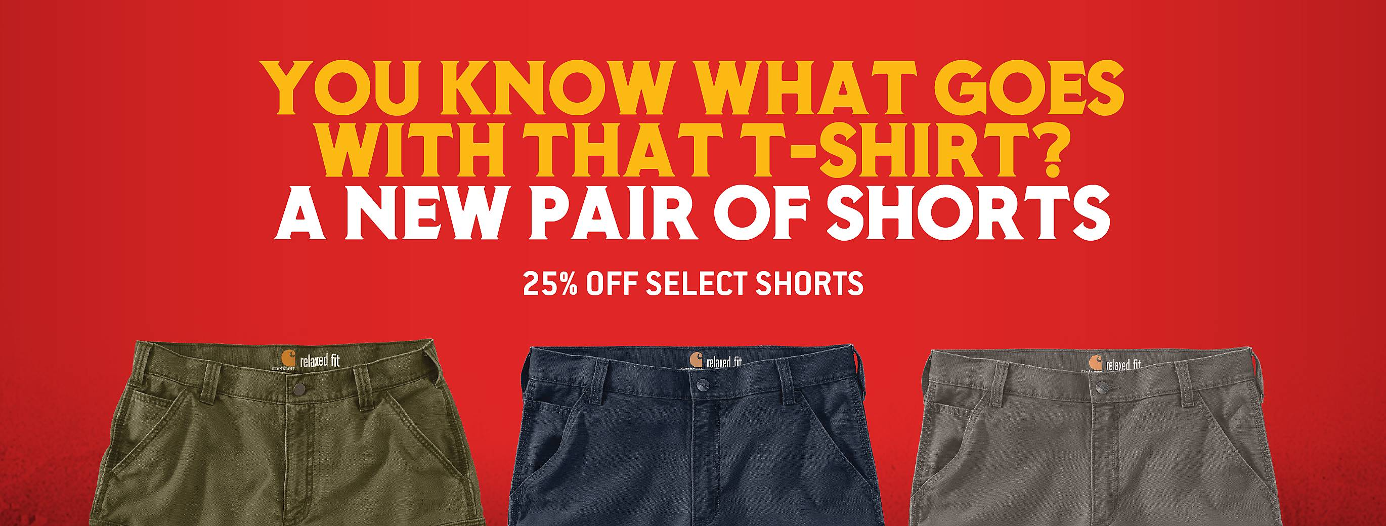 You know what goes with that t-shirt? A new pair of shorts, 25 percent off select shorts