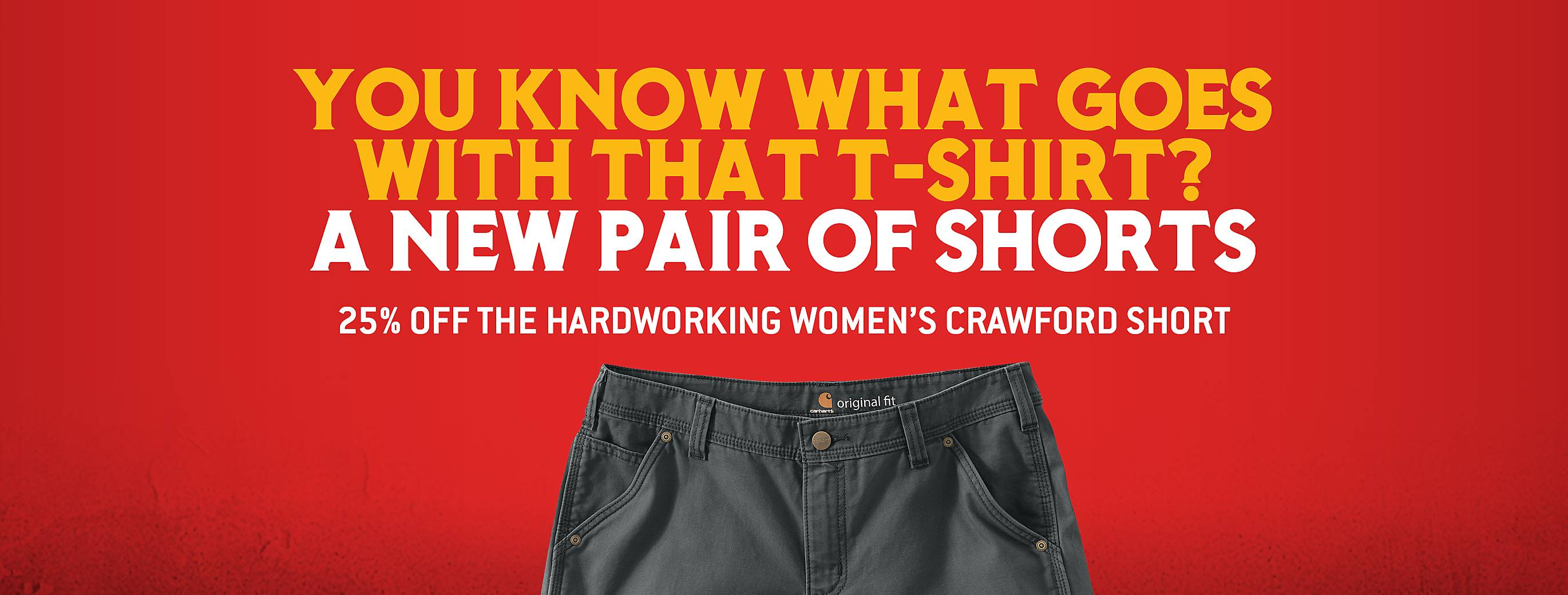 You know what goes with that t-shirt? A new pair of shorts, 25 percent off the hardworking women's crawford short