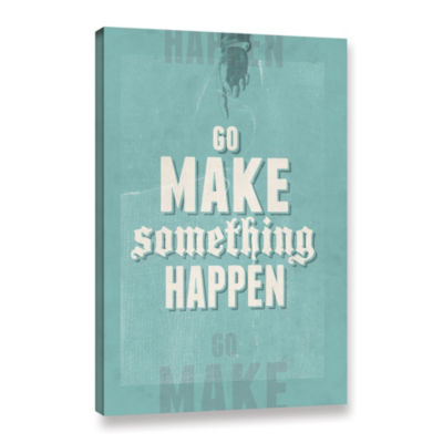 Go Make Something Happen Gallery Wrapped Canvas