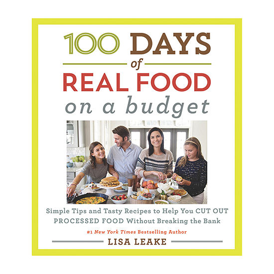 100 Days Of Real Food: On A Budget:Simple Tips And Tasty Recipes To Help You Cut Out Processed Food Without Breaking The Bank