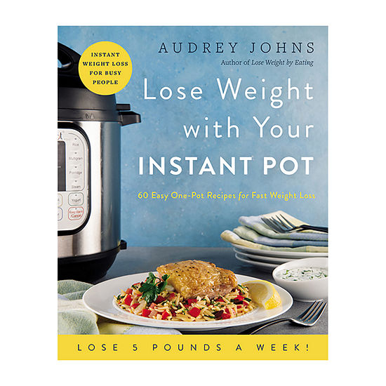 Lose Weight With Your Instant Pot:60 Easy One-Pot Recipes For Fast Weight Loss