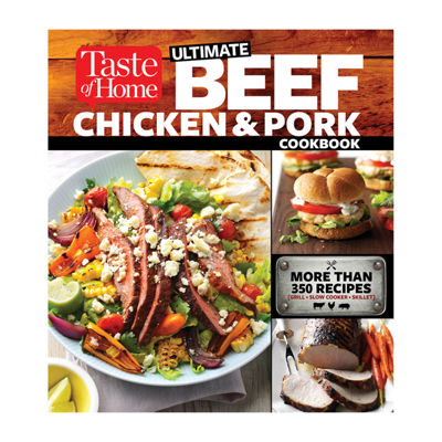 Cookbook Taste Of Home Ultimate Beef, Chicken And Pork Cookbook: The Ultimate Meat-Lovers