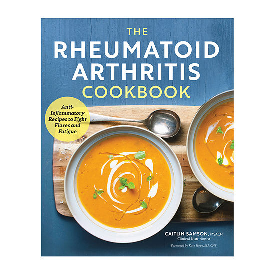 The Rheumatoid Arthritis Cookbook: Anti-Inflammatory Recipes To Fight Flares And Fatigue