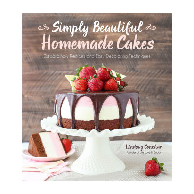 Simply Beautiful Homemade Cakes: Extraordinary Recipes And Easy Decorating Techniques